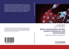 Bookcover of Silver nanoparticles: Kinetic Factors, Anticancer and Antimicrobial