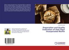 Bookcover of Preparation and Quality Evaluation of Oats Flour Incorporated Muffin