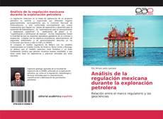 Bookcover of Análisis de la regulación mexicana durante la exploración petrolera