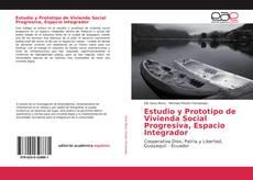 Bookcover of Estudio y Prototipo de Vivienda Social Progresiva, Espacio Integrador