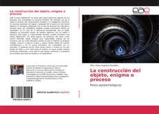 La construcción del objeto, enigma o proceso的封面