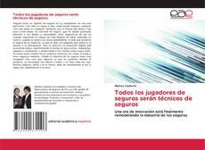 Bookcover of Todos los jugadores de seguros serán técnicos de seguros