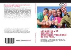 Portada del libro de Los padres y el proceso de orientación vocacional de sus hijos.