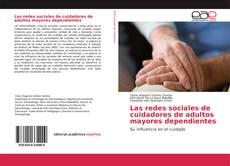 Bookcover of Las redes sociales de cuidadores de adultos mayores dependientes
