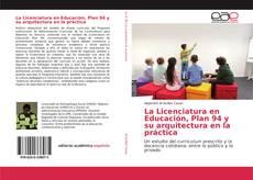 Bookcover of La Licenciatura en Educación, Plan 94 y su arquitectura en la práctica