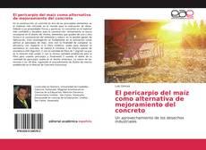 Bookcover of El pericarpio del maíz como alternativa de mejoramiento del concreto