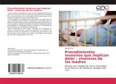 Portada del libro de Procedimientos invasivos que implican dolor : vivencias de las madres