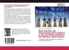 Обложка Dos fuentes de financiamiento público a los partidos políticos de México, 2011-2013,