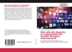 Bookcover of Más allá del deporte: la subjetividad del Comité Olímpico Internacional