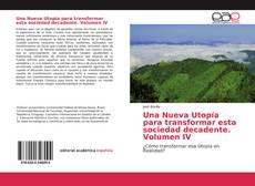 Bookcover of Una Nueva Utopía para transformar esta sociedad decadente. Volumen IV