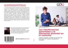 Bookcover of Las interferencias parentales y la alienación parental en el contexto
