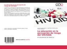 Bookcover of La educación en la percepción de riesgo del VIH/SIDA