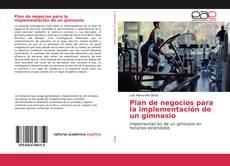 Copertina di Plan de negocios para la implementación de un gimnasio