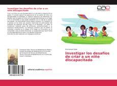 Investigar los desafíos de criar a un niño discapacitado kitap kapağı