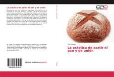 Copertina di La práctica de partir el pan y de unión