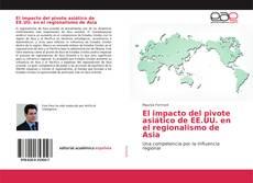 Portada del libro de El impacto del pivote asiático de EE.UU. en el regionalismo de Asia