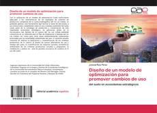 Bookcover of Diseño de un modelo de optimización para promover cambios de uso