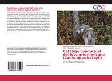 Bookcover of Catálogo conductual del lobo gris mexicano (Canis lupus baileyi):