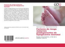 Bookcover of Factores de riesgo maternos predisponentes de hipoglicemia neonatal