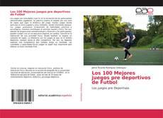 Portada del libro de Los 100 Mejores juegos pre deportivos de Futbol