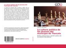 Bookcover of La cultura política de los jóvenes del municipio de Tlaxcala