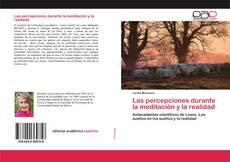 Bookcover of Las percepciones durante la meditación y la realidad