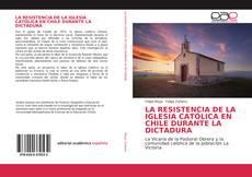 Portada del libro de LA RESISTENCIA DE LA IGLESIA CATÓLICA EN CHILE DURANTE LA DICTADURA