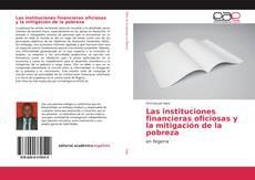 Bookcover of Las instituciones financieras oficiosas y la mitigación de la pobreza