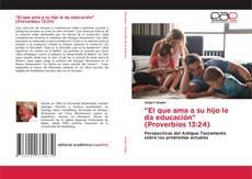 """Bookcover of """"El que ama a su hijo le da educación"""" (Proverbios 13:24)"""