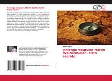 Bookcover of Amerigo Vespucci, Martin Waldsemuller - trato secreto