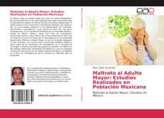 Bookcover of Maltrato al Adulto Mayor: Estudios Realizados en Población Mexicana
