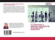 Обложка La televisión y algunos aspectos de la producción televisiva