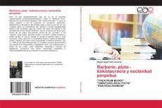 Capa do livro de Barbarie, pluto - kakistocracia y esclavitud perpetua