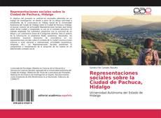 Обложка Representaciones sociales sobre la Ciudad de Pachuca, Hidalgo