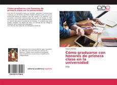 Обложка Cómo graduarse con honores de primera clase en la universidad