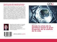 Bookcover of Desde la crisis de la genética hasta la gran erupción de la ciencia de la vida