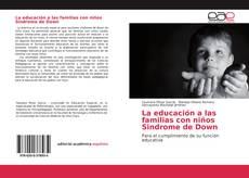 Bookcover of La educación a las familias con niños Sindrome de Down