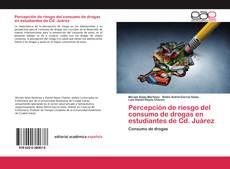 Portada del libro de Percepción de riesgo del consumo de drogas en estudiantes de Cd. Juárez