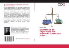 Borítókép a  El proceso de regulación del mercado financiero suizo - hoz
