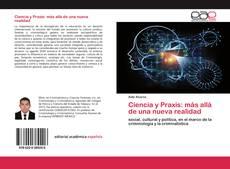 Bookcover of Ciencia y Praxis: más allá de una nueva realidad