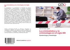 Portada del libro de La criminalistica y la criminología en el siglo XXI