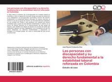 Bookcover of Las personas con discapacidad y su derecho fundamental a la estabilidad laboral reforzada en Colombia