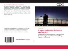 Bookcover of La persistencia del amor romántico