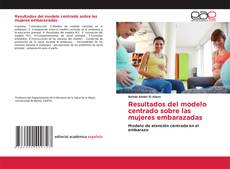 Buchcover von Resultados del modelo centrado sobre las mujeres embarazadas