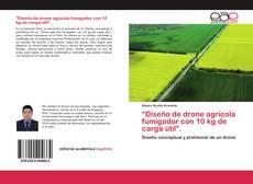 """Bookcover of """"Diseño de drone agrícola fumigador con 10 kg de carga útil""""."""