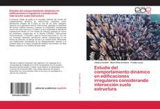 Portada del libro de Estudio del comportamiento dinámico en edificaciones irregulares considerando interacción suelo estructura