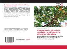 Bookcover of Evaluación in vitro de la actividad antifúngica de extractos etanolico