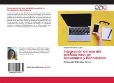 Bookcover of Integración del uso del teléfono móvil en Secundaria y Bachillerato