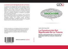 Bookcover of La Construcción Del Significado De La Tutoría