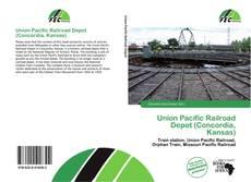 Bookcover of Union Pacific Railroad Depot (Concordia, Kansas)